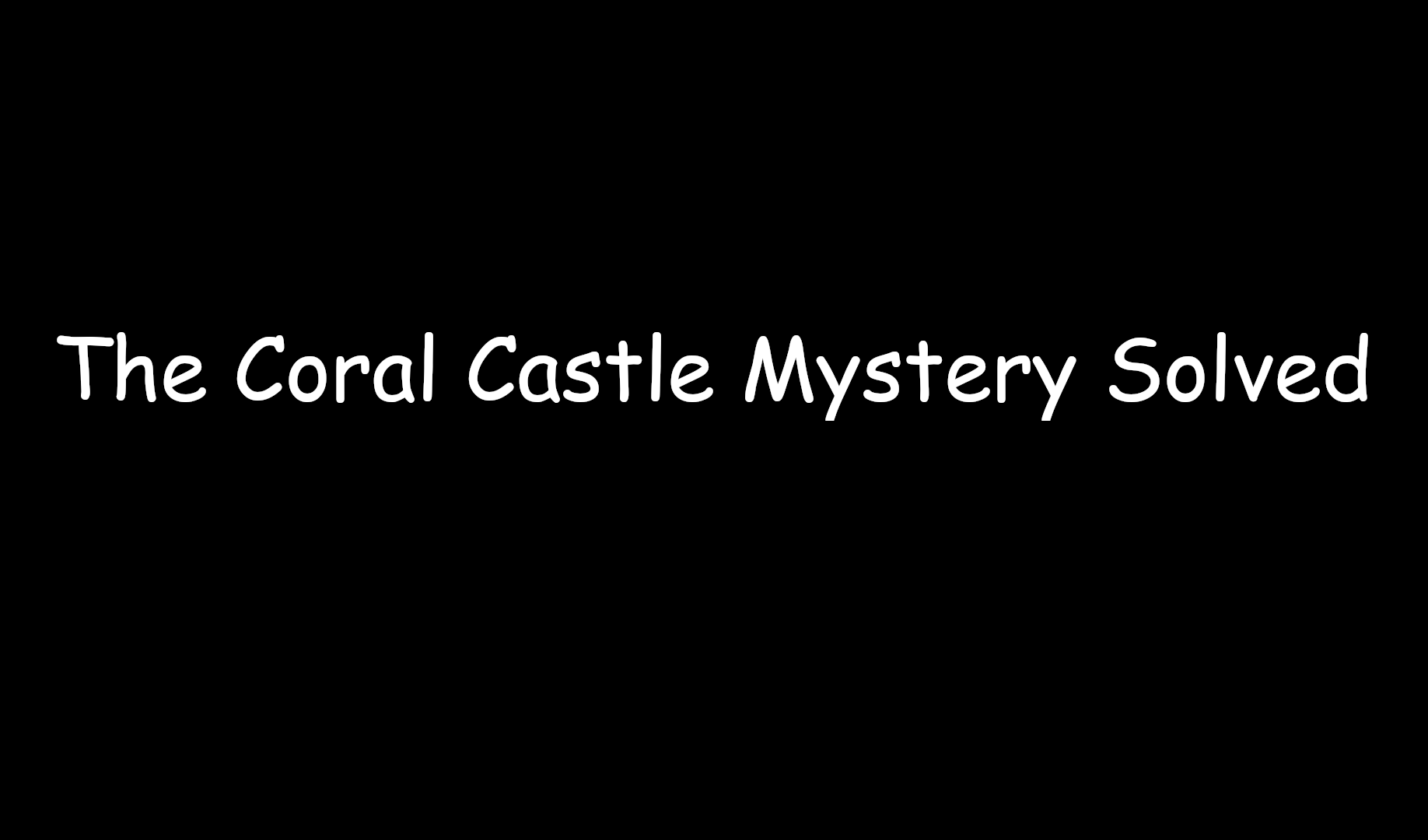 Coral Castle Mystery Solved